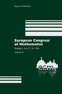 European Congress of Mathematics: Budapest, July 22-26, 1996 Volume II - Progress in Mathematics 169 (Paperback)