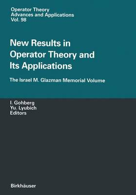 New Results in Operator Theory and Its Applications: The Israel M. Glazman Memorial Volume - Operator Theory: Advances and Applications 98 (Paperback)