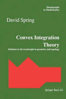 Convex Integration Theory: Solutions to the h-principle in geometry and topology - Monographs in Mathematics 92 (Paperback)