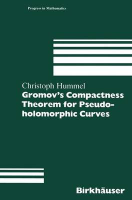 Gromov's Compactness Theorem for Pseudo-holomorphic Curves - Progress in Mathematics 151 (Paperback)