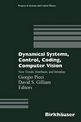 Dynamical Systems, Control, Coding, Computer Vision: New Trends, Interfaces, and Interplay - Progress in Systems and Control Theory 25 (Paperback)