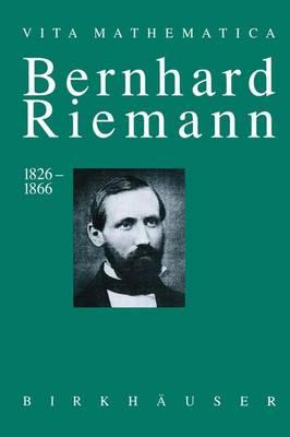 Bernhard Riemann 1826-1866 - Vita Mathematica 10 (Paperback)