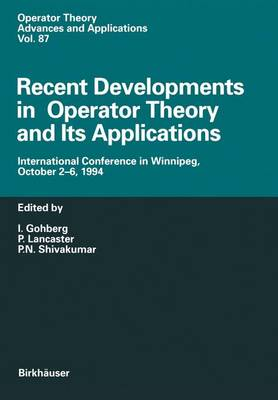 Recent Developments in Operator Theory and Its Applications: International Conference in Winnipeg, October 2-6, 1994 - Operator Theory: Advances and Applications 87 (Paperback)