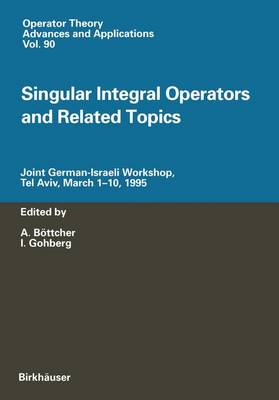 Singular Integral Operators and Related Topics: Joint German-Israeli Workshop, Tel Aviv, March 1-10, 1995 - Operator Theory: Advances and Applications 90 (Paperback)