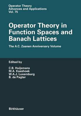 Operator Theory in Function Spaces and Banach Lattices: Essays dedicated to A.C. Zaanen on the occasion of his 80th birthday - Operator Theory: Advances and Applications 75 (Paperback)