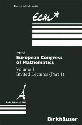 First European Congress of Mathematics: Volume I Invited Lectures Part 1 - Progress in Mathematics 3 (Paperback)