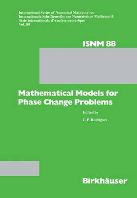 Mathematical Models for Phase Change Problems: Proceedings of the European WorkShop held at Obidos, Portugal, October 1-3, 1988 - International Series of Numerical Mathematics 88 (Paperback)