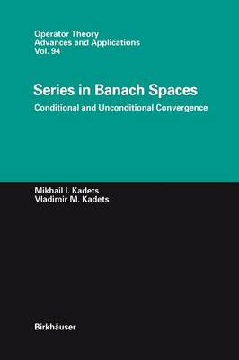 Series in Banach Spaces: Conditional and Unconditional Convergence - Operator Theory: Advances and Applications 94 (Paperback)