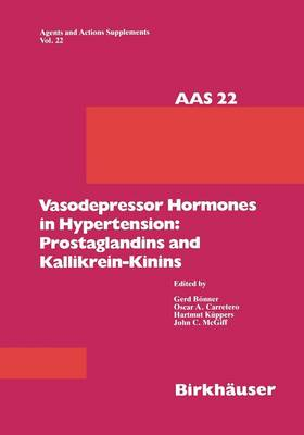 Vasodepressor Hormones in Hypertension: Prostaglandins and Kallikrein-Kinins: Prostaglandins and Kinins - Agents and Actions Supplements 22 (Paperback)