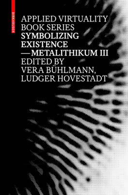 Symbolizing Existence: Metalithikum III - Applied Virtuality Book Series