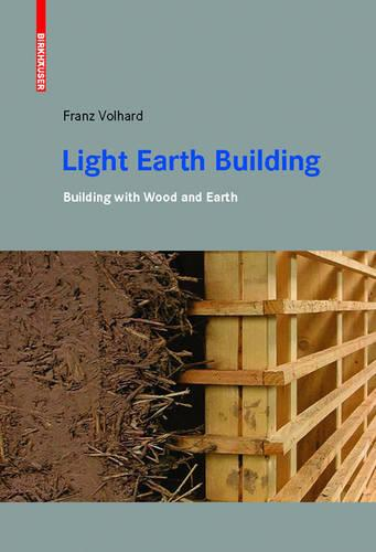 Light Earth Building: A Handbook for Building with Wood and Earth (Paperback)