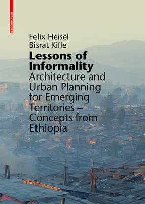 Lessons of Informality: Architecture and Urban Planning for Emerging Territories. Concepts from Ethiopia