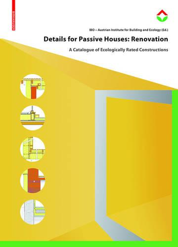 Details for Passive Houses: Renovation: A Catalogue of Ecologically Rated Constructions for Renovation (Hardback)