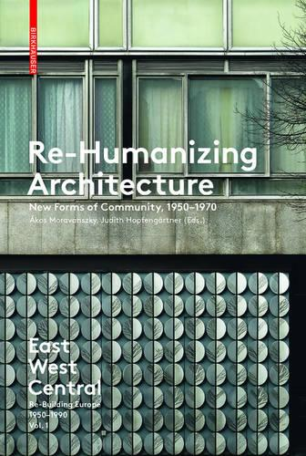 Re-Humanizing Architecture: New Forms of Community, 1950-1970 (Paperback)