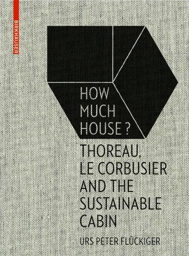 How Much House?: Thoreau, Le Corbusier and the Sustainable Cabin (Hardback)