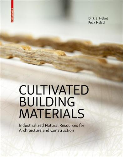 Cultivated Building Materials: Industrialized Natural Resources for Architecture and Construction (Hardback)