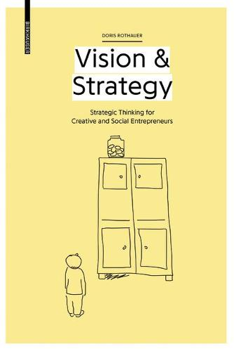 Vision & Strategy: Strategic Thinking for Creative and Social Entrepreneurs (Paperback)