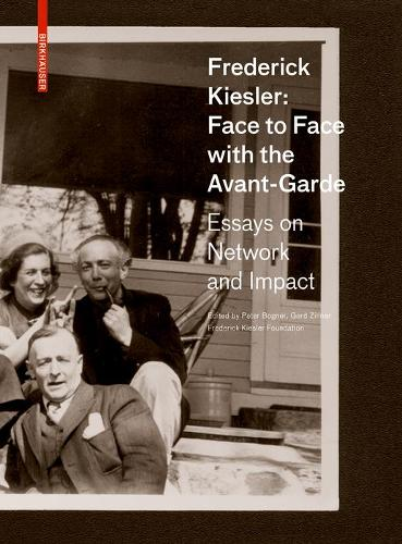 Frederick Kiesler: Face to Face with the Avant-Garde: Essays on Network and Impact (Hardback)