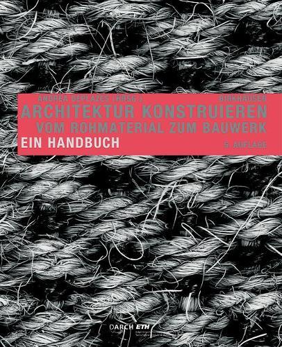 Architektur konstruieren: Vom Rohmaterial zum Bauwerk. Ein Handbuch (Paperback)