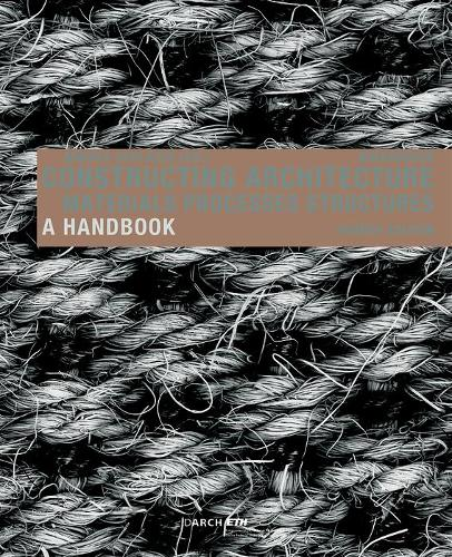 Constructing Architecture: Materials, Processes, Structures. A Handbook (Paperback)