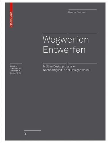 Wegwerfen Entwerfen: Mull im Designprozess - Nachhaltigkeit in der Designdidaktik - Board of International Research in Design (Hardback)