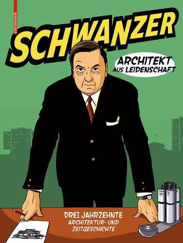 Schwanzer - Architekt aus Leidenschaft: Drei Jahrzehnte Architektur- und Zeitgeschichte (Hardback)