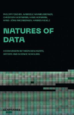 Natures of Data - A Discussion between Biologists, Artists and Science Scholars (Paperback)