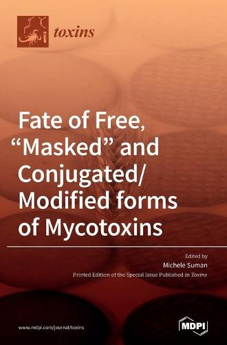 Fate of Free, Masked and Conjugated/Modified forms of Mycotoxins (Hardback)