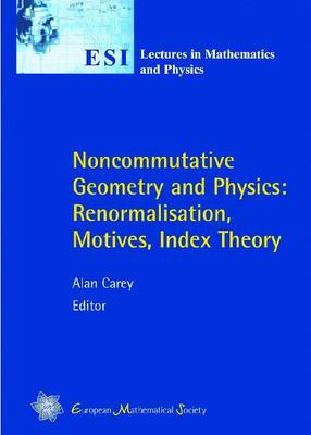 Noncommutative Geometry and Physics: Renormalisation, Motives, Index Theory - ESI Lectures in Mathematics & Physics (Paperback)