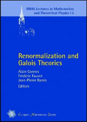 Renormalization and Galois Theories - IRMA Lectures in Mathematics & Theoretical Physics v. 15 (Paperback)