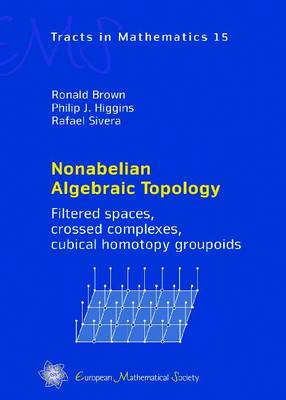 Nonabelian Algebraic Topology: Filtered Spaces, Crossed Complexes, Cubical Homotopy Groupoids - EMS Tracts in Mathematics 15 (Hardback)