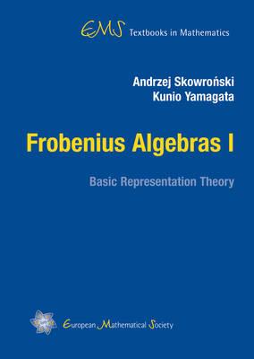 Frobenius Algebras I: Basic Representation Theory - EMS Textbooks in Mathematics (Hardback)