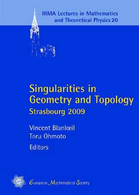 Singularities in Geometry and Topology: Strasbourg 2009 - IRMA Lectures in Mathematics & Theoretical Physics 20 (Paperback)