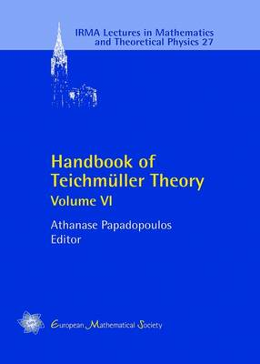 Handbook of Teichmuller Theory: Volume VI - IRMA Lectures in Mathematics & Theoretical Physics 27 (Hardback)