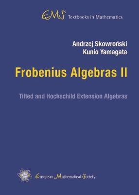 Frobenius Algebras II: Tilted and Hochschild Extension Algebras - EMS Textbooks in Mathematics (Hardback)