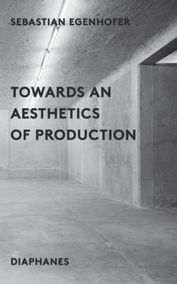 Towards an Aesthetics of Production (Paperback)