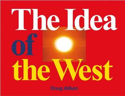 Doug Aitken: The Idea of the West (Hardback)