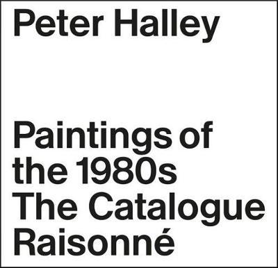 Peter Halley: The Complete 1980s Paintings (Hardback)
