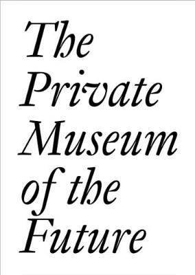 The Private Museum of the Future - JRP | Ringier Documents Series (Paperback)