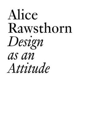 Alice Rawsthorn: Design as an Attitude - JRP   Ringier Documents Series (Paperback)