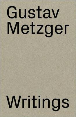 Gustav Metzger: Writings 1953-2016 (Paperback)