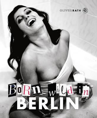 Born Wild in Berlin (Hardback)