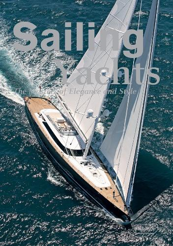 Sailing Yachts: The Masters of Elegance and Style - Dreaming of (Hardback)