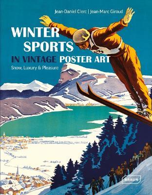 Winter Sports in Vintage Poster Art: Snow, Luxury & Pleasure (Hardback)