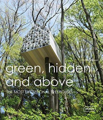 Green Hidden and Above: The Most Exceptional Treehouses (Hardback)