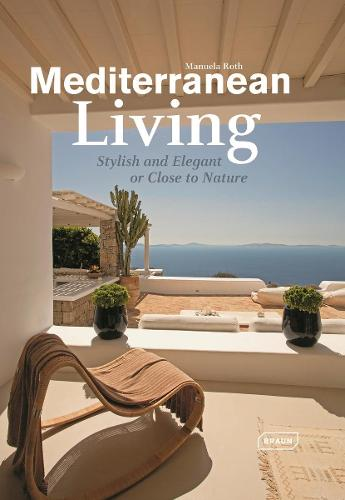 Mediterranean Living: Stylish and Elegant or Close to Nature - Dreaming of (Hardback)