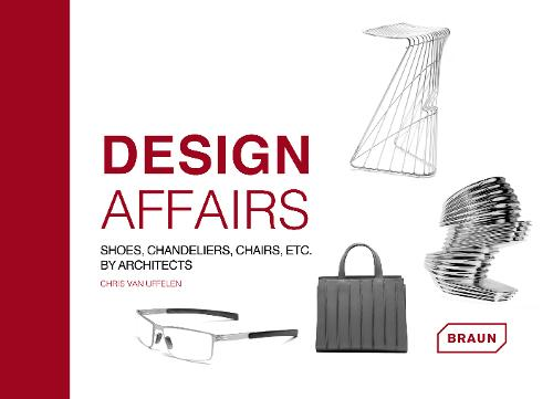 Design Affairs: Shoes, Chandeliers, Chairs etc. by Architects (Hardback)