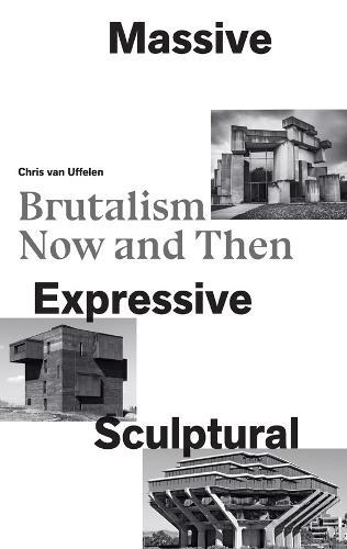 Massive, Expressive, Sculptural: Brutalism Now and Then (Hardback)