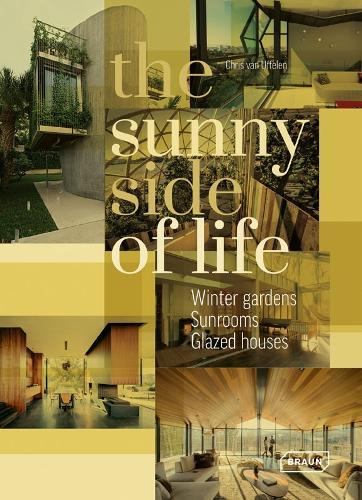 The Sunny Side of Life: Winter gardens, Sunrooms, Greenhouses (Hardback)