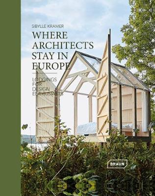 Where Architects Stay in Europe: Lodgings for Design Enthusiasts (Hardback)